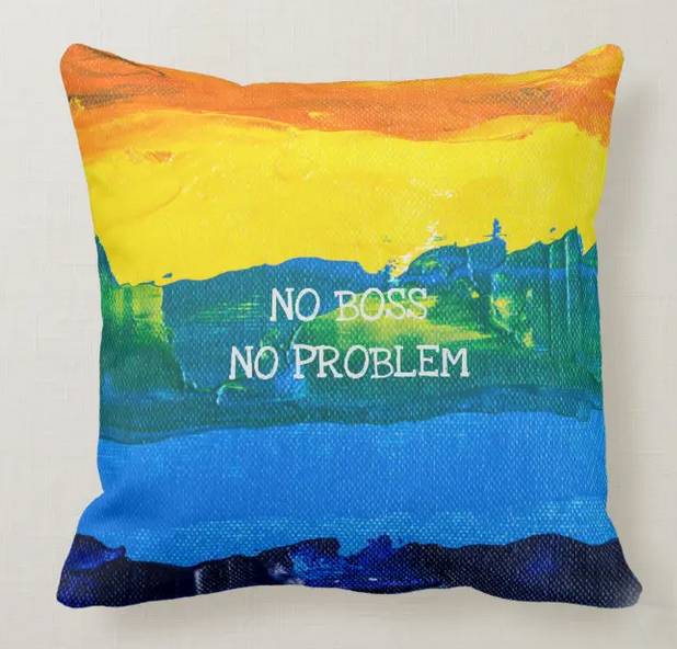 """Retirement pillow with the funny slogan """"No Boss, No Problem"""""""