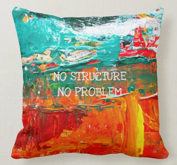 """Retirement throw pillow with the funny slogan """"No structure, no problem"""""""