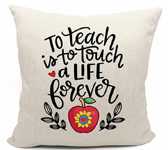"""Pillow case with a teacher quote reading, """"To teach is to touch a life forever"""""""